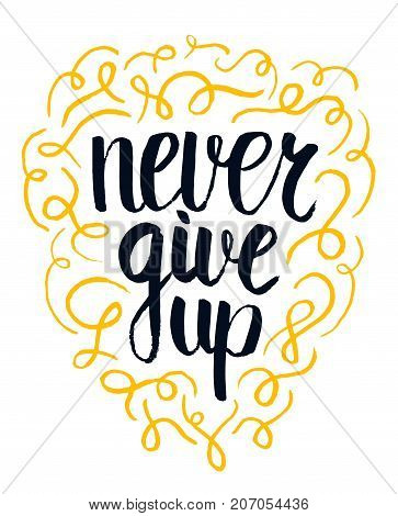 Never give up motivational quote, handdrawn lettering typography, vector illustration