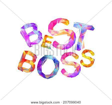 Best boss. Vector inscription of triangular letters