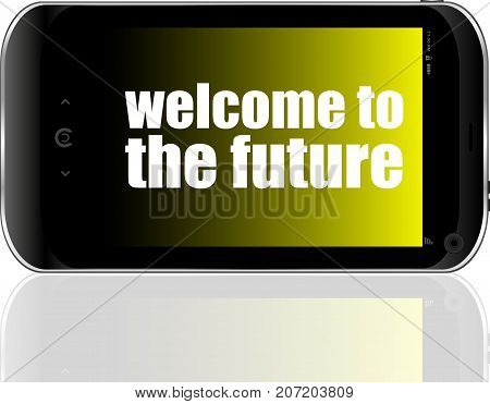 Text Welcome To The Future. Business Concept . Detailed Modern Smartphone