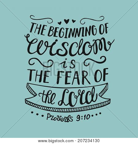 Hand lettering the Beginning of wisdom is the fear of the Lord, . Biblical background. Christian poster. Proverbs. Scripture. Graphics