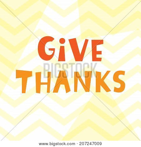 Give Thanks. Thanksgiving Day lettering for greeting cards, invitations, posters, banners, tags, party or sale flyers, dinner menu. Hand drawn vector typographic design.