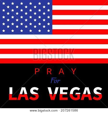 American flag. Pray for Las Vegas Nevada text. Tribute to victims of terrorism attack mass shooting in LV October 1 2017. Helping support concept. Flat design. Black background. Vector