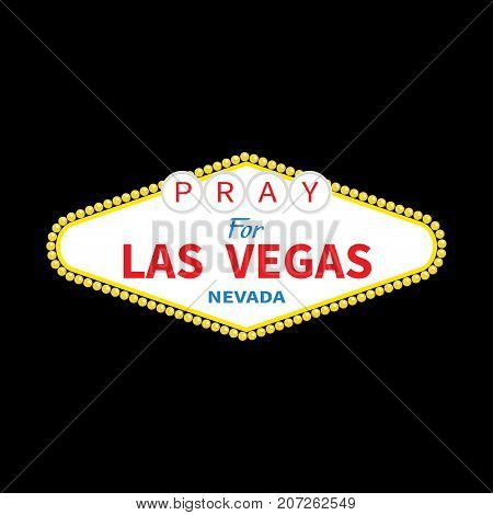 Welcome to Las Vegas sign. Pray for LV Nevada. October 1 2017. Tribute to victims of terrorism attack mass shooting.. Support for volunteering. Helping concept. Flat design. Black background. Vector