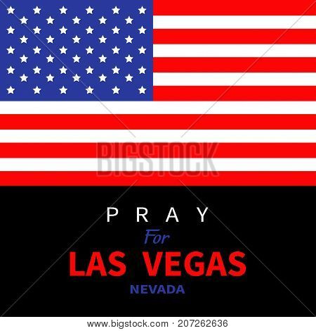 American flag. Pray for Las Vegas Nevada. Tribute to victims of terrorism attack mass shooting in LV October 1 2017. Support for volunteering. Helping concept. Flat design. Black background. Vector