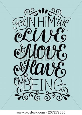 Hand lettering For in Him we live move have our beeing. Biblical background. Christian poster. New Testament. Scripture. Card. Modern calligraphy. Verse