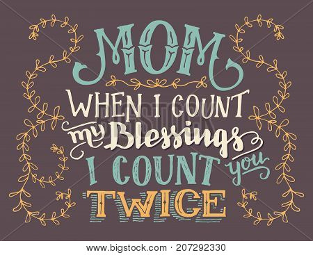 Mom when I count my blessings I count you twice. Hand lettering home decor sign. Hand-drawn typography quote
