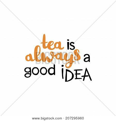 Tea is always a good idea. Isolated vector objects on white background.