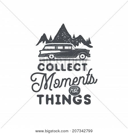 Vintage hand drawn camping badge and emblem. Hiking label. Outdoor adventure inspirational logo. Typography retro style. Motivational quote. for prints, t shirts. Stock vector isolated on white.