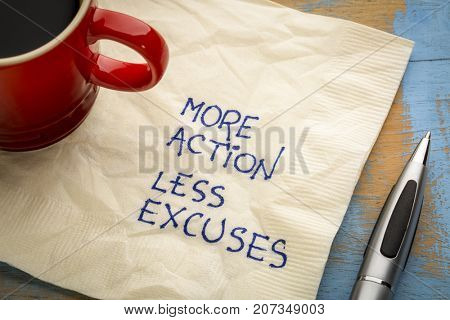 More action, less excuses - handwriting on a napkin with a cup of coffee