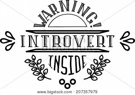 WARNING Introvert inside black on white vector logo. Fun image for t-shorts and other goods.
