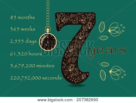 Artistic brown number Seven with yellow floral decor and red hearts. Years break down into months weeks days hours minutes and seconds. Green background. Two big graceful flowers. Pocket watch shows Seven o'clock. Vector Illustration