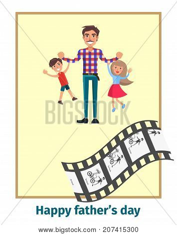 Happy fathers day poster with daddy playing with son and little daughter holding them on arm and moving picture in corner of vector illustration
