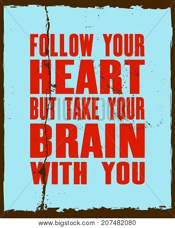 Inspiring motivation quote with text Follow Your Heart But Take Your Brain With You. Vector typography poster and t-shirt design concept. Distressed old metal sign texture.