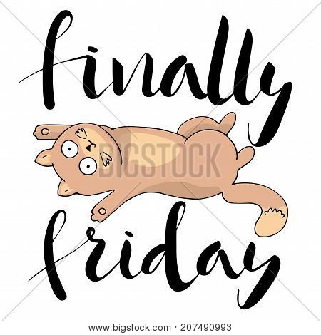 Finally friday.Inspiring quote and lovely red cat. Vector calligraphy. Hand drawn lettering poster.Typography card