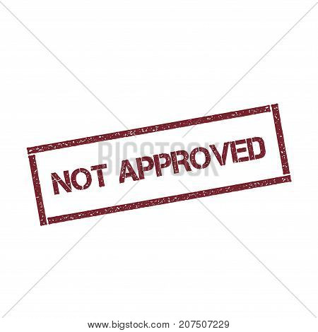 Not Approved Rectangular Stamp. Textured Red Seal With Text Isolated On White Background, Vector Ill
