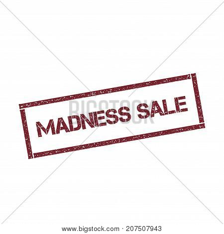 Madness Sale Rectangular Stamp. Textured Red Seal With Text Isolated On White Background, Vector Ill