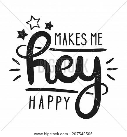 Type hipster slogan hey makes me happy and star. Hand-drawn vector illustration lettering. Creative vintage hipster typography design for card or t-shirt. Greeting words. Modern calligraphy.