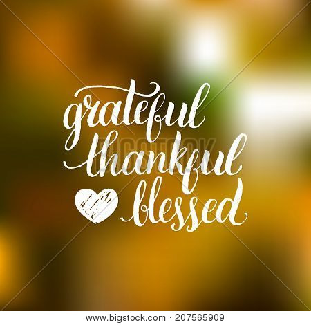 Vector Grateful Thankful Blessed lettering on blurred background. Invitation or festive greeting card template
