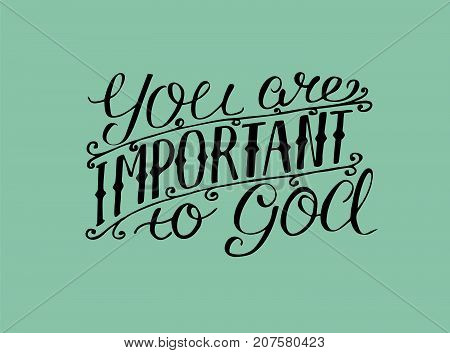 Hand lettering You are important to God. Biblical background. Christian poster. Scripture. Card. Modern calligraphy. poster