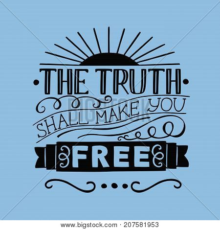 Hand lettering The Truth will make you free. Biblical background. Christian poster. New Testament. Scripture. Card. Modern calligraphy.