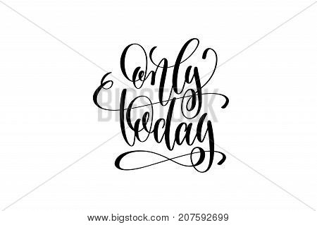 only today - hand lettering inscription promotional banner template, calligraphy vector illustration