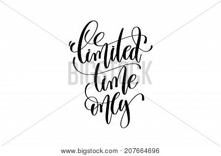 limited time only hand lettering inscription, black ink calligraphy vector illustration isolated on white background