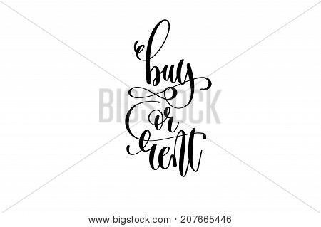 buy or rent - hand lettering inscription, black ink calligraphy vector illustration isolated on white background