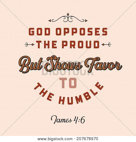 christian bible quote for use as poster or flying from James, god opposes the proud but show favor to the humble
