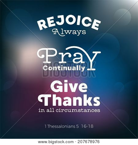 christian bible quote for use as poster or flying about rejoice, pray and give thanks from Thessalonians