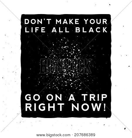 Don't make your life all black. Go on a trip right now! Vector motivational and inspirational vintage poster