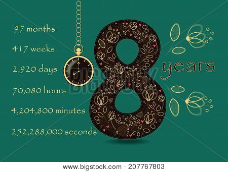 Artistic brown number Eight with yellow floral decor and red hearts. Years break down into months weeks days hours minutes and seconds. Green background. Two big graceful flowers. Pocket watch shows Eight o'clock. Vector Illustration