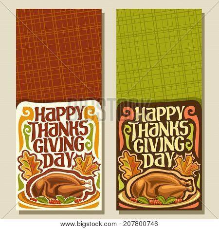Vector vertical banners for Thanksgiving day with copy space up, autumn greeting card for thanksgiving holiday, original handwritten font for text - happy thanksgiving day, traditional baked turkey.
