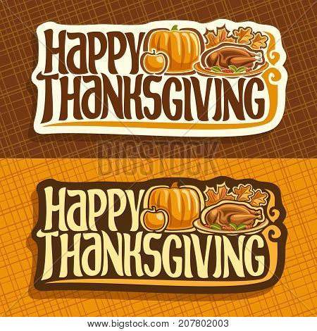 Vector banners for Thanksgiving day, autumn greeting card for thanksgiving holiday, original handwritten text happy thanksgiving, traditional baked turkey, orange pumpkin, apple & maple fall foliage.