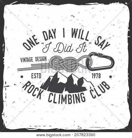 One day i will say, i did it. Rock Climbing club badge. Vector. Vintage typography design with knot for quickly tying a climbing rope, mountain and carabiner. Extreme adventure.