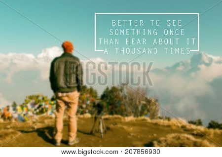 Travel Inspirational And Motivational Quotes - Better To See Something Once Than Hear About It A Tho