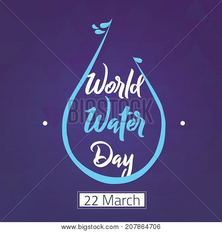 World Water Day, March 22. Creative water droplet illustration vector.