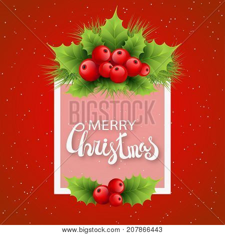 Vector realistic holly and fir tree branches Christmas ornament. Holly green leaves and red berries on red background with snowflakes. Merry Christmas calligraphy text with shadow on rectangle frame