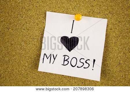 Note with i LOVE MY Boss. Sticky note with inscription pinned on a cork bulletin board businnes concept