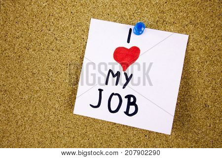 i love my job note adhesive note on over cork board background businnes concept