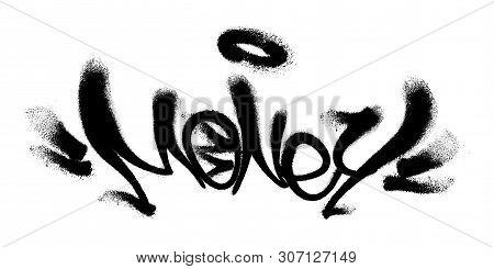 Sprayed Money Font Graffiti With Overspray In Black Over White. Vector Illustration.