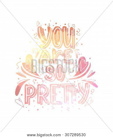 You Are So Pretty. Watercolor Lettering With Doodle Heart And Leaves Decoration. Cute Gentle Complim