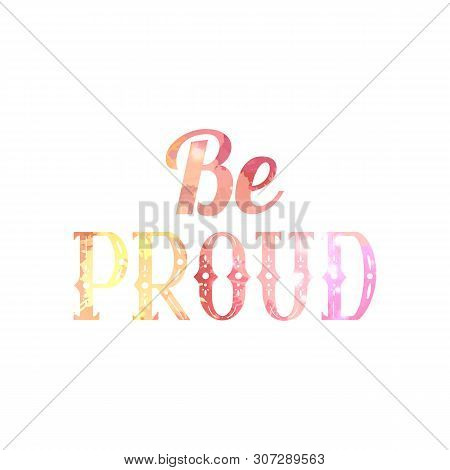 Be Proud. Watercolor Lettering Written In Vintage Patterned Style. Be Proud Of Yourself. Motivationa