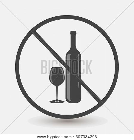 Prohibition Drinking Alcoholic Beverages Vector Icon. Prohibiting Icon Of Alcohol. Layers Grouped Fo