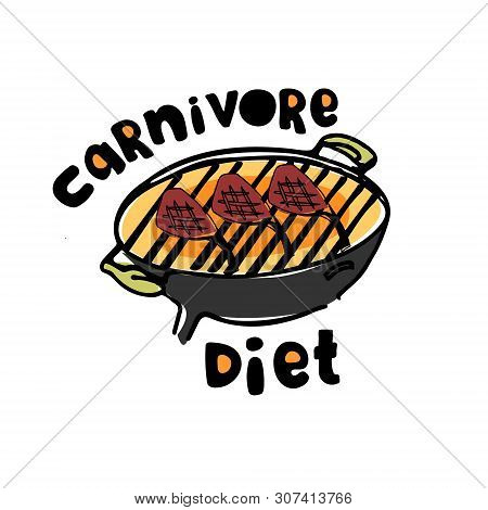 Concept Of Carnivore, All-meat Diet. Hand Drawn Bbq Stove With Hand-lettered Words Carnivore Diet An