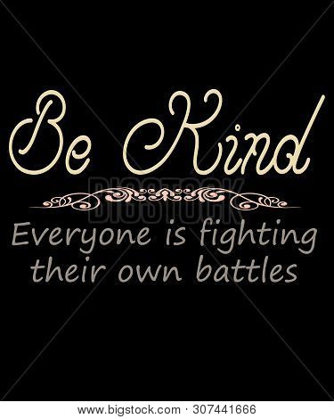 Be Kind Saying Of Kindness, States Be Kind Everyone Is Fighting Their Own Battles In Muted Warm Colo
