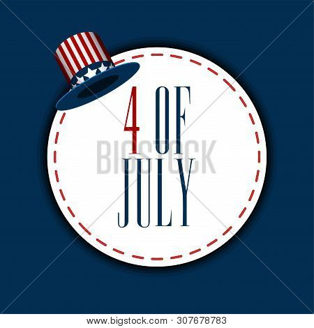 Happy Independence Day Graphic Design. 4th Of July Sticker With A Hat - Vector