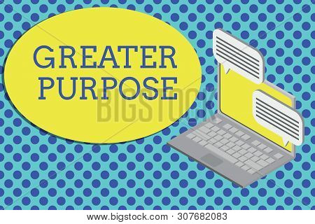 Conceptual hand writing showing Greater Purpose. Business photo text Extend in average conforming the moral order of the universe Laptop receiving sending information internet wireless. poster