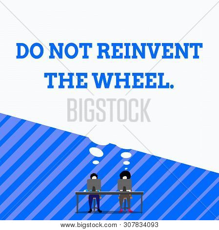 Writing note showing Do Not Reinvent The Wheel. Business photo showcasing stop duplicating a basic method previously done Man with purple trouser sit on chair talk to fellow near computer table. poster