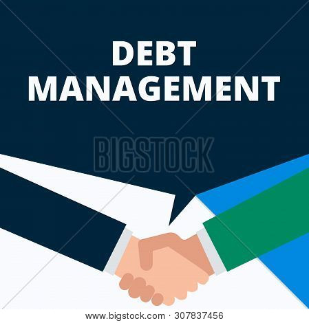 Conceptual hand writing showing Debt Management. Business photo showcasing The formal agreement between a debtor and a creditor Two men hands shaking showing a deal sharing speech bubble. poster