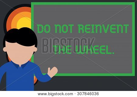 Text sign showing Do Not Reinvent The Wheel. Conceptual photo stop duplicating a basic method previously done Young man standing in front whiteboard pointing to project. photo Art. poster